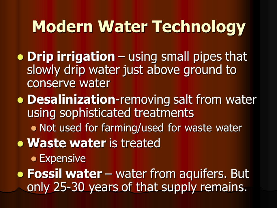 Modern Water Technology Drip irrigation – using small pipes that slowly drip water just above ground to conserve water Drip irrigation – using small p