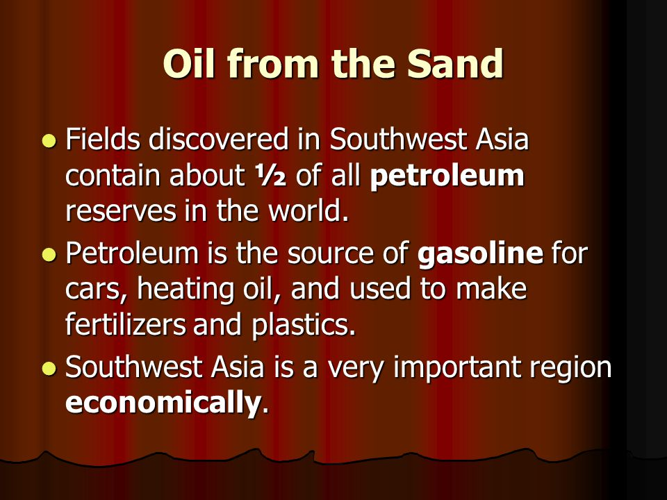 Oil from the Sand Fields discovered in Southwest Asia contain about ½ of all petroleum reserves in the world. Fields discovered in Southwest Asia cont