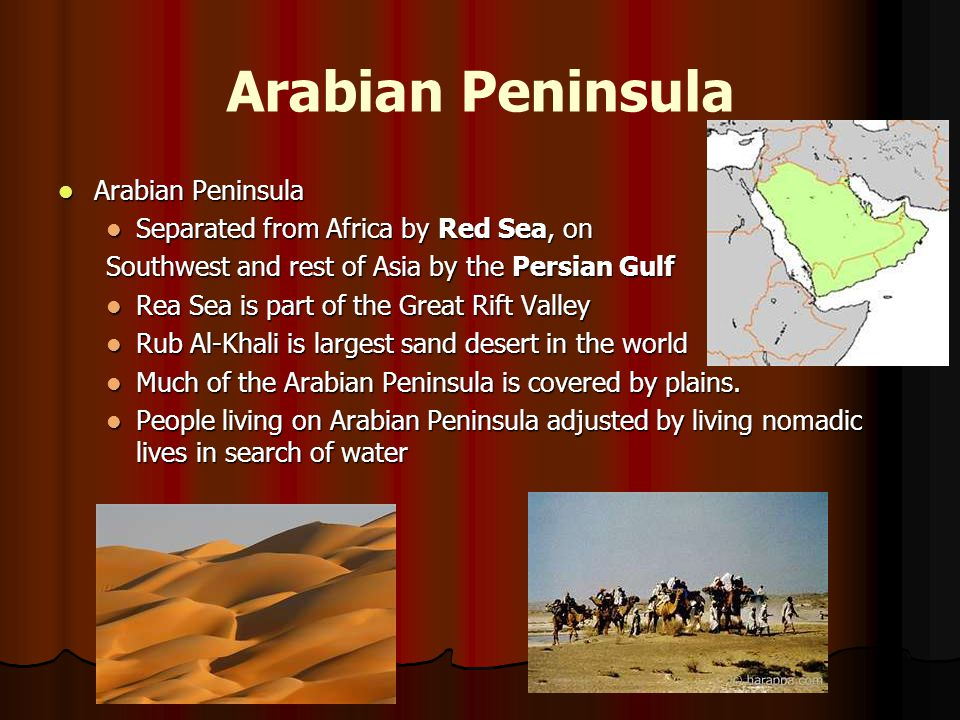 Arabian Peninsula Arabian Peninsula Arabian Peninsula Separated from Africa by Red Sea, on Separated from Africa by Red Sea, on Southwest and rest of