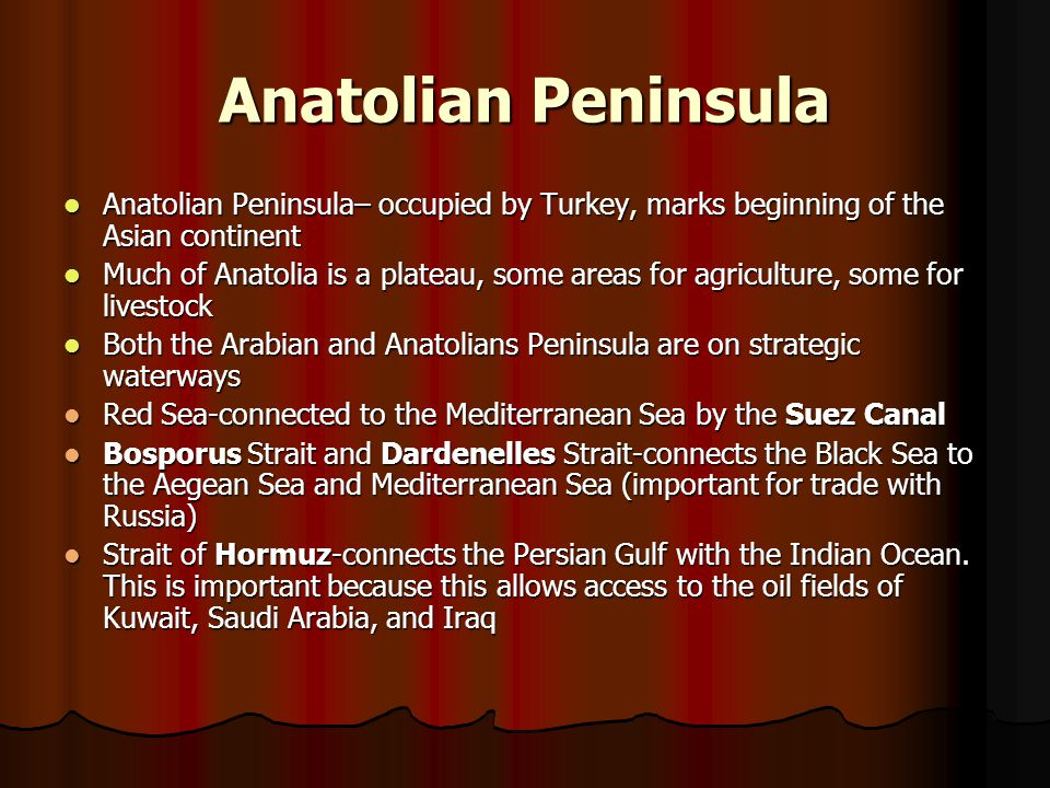 Anatolian Peninsula Anatolian Peninsula– occupied by Turkey, marks beginning of the Asian continent Anatolian Peninsula– occupied by Turkey, marks beg