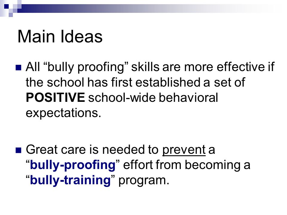 Main Ideas All bully proofing skills are more effective if the school has first established a set of POSITIVE school-wide behavioral expectations.