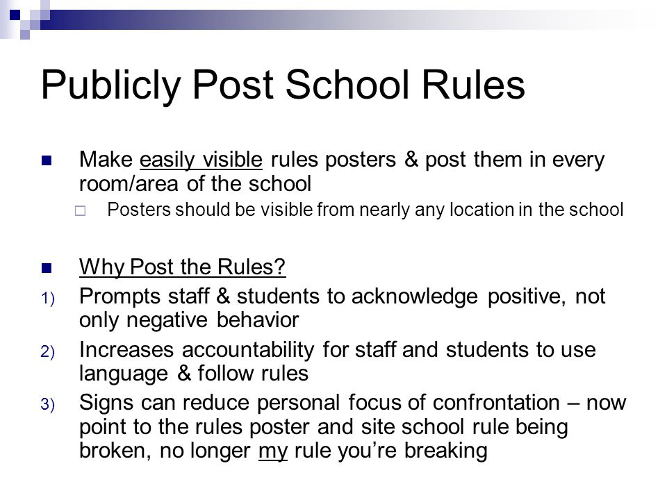Publicly Post School Rules Make easily visible rules posters & post them in every room/area of the school  Posters should be visible from nearly any