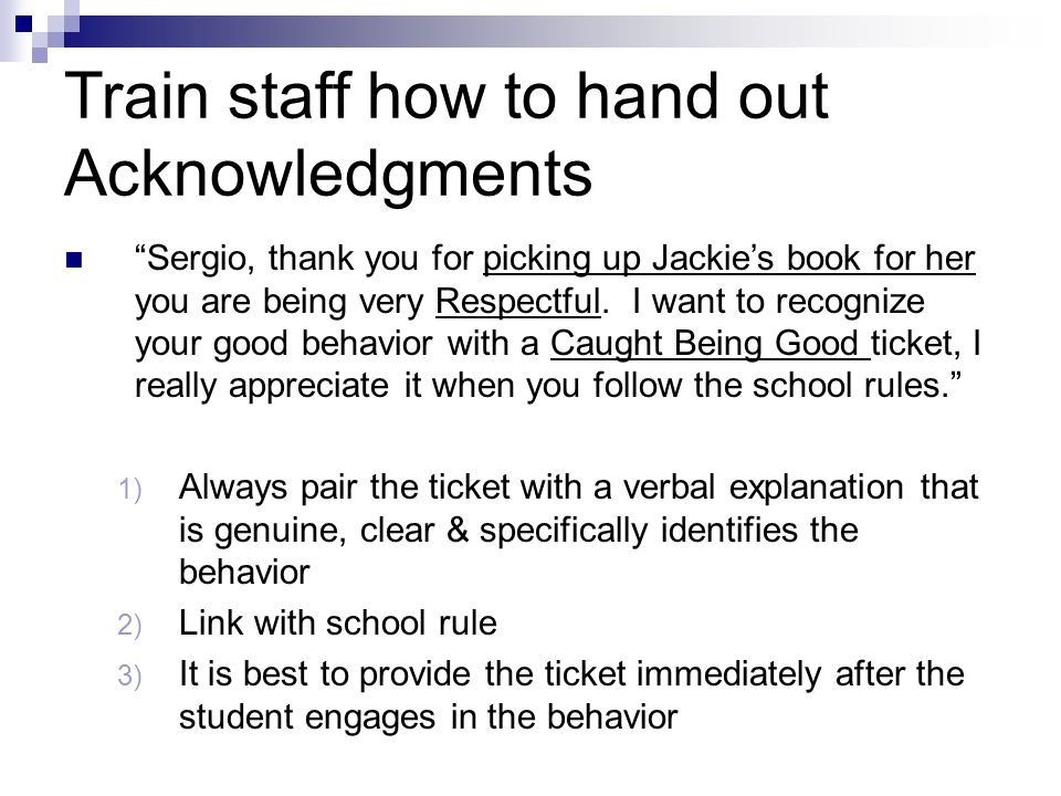 "Train staff how to hand out Acknowledgments ""Sergio, thank you for picking up Jackie's book for her you are being very Respectful. I want to recognize"
