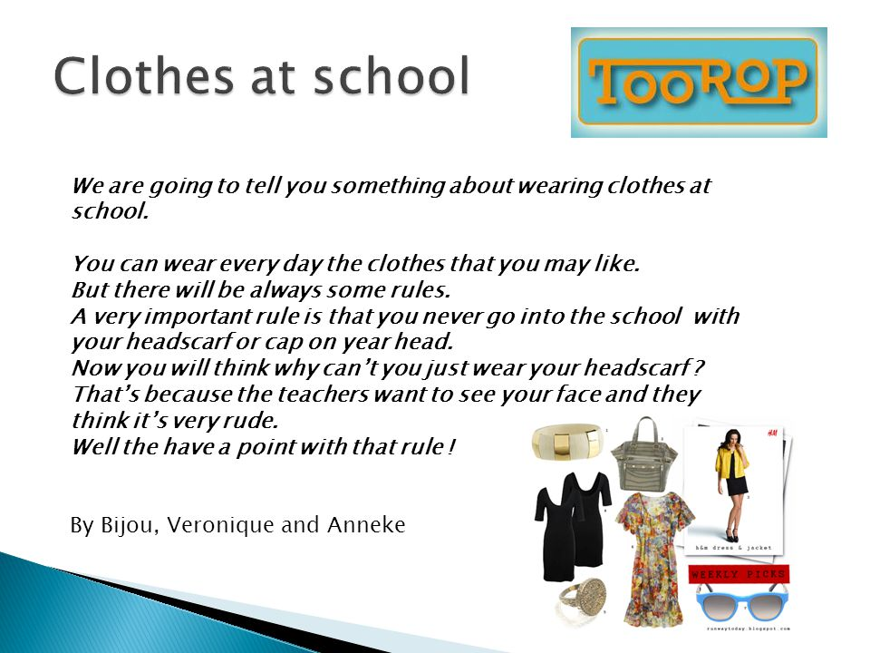 We are going to tell you something about wearing clothes at school.