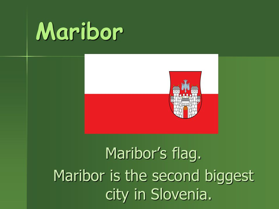 Maribor Maribor's flag. Maribor is the second biggest city in Slovenia.