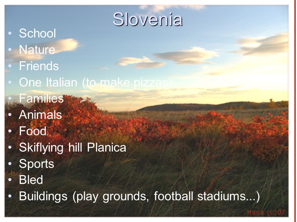 Slovenia School Nature Friends One Italian (to make pizzas) Families Animals Food Skiflying hill Planica Sports Bled Buildings (play grounds, football stadiums...)