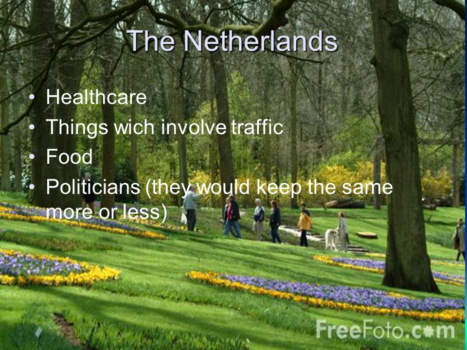 The Netherlands Healthcare Things wich involve traffic Food Politicians (they would keep the same more or less)
