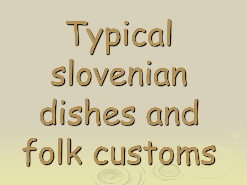 Typical slovenian dishes and folk customs