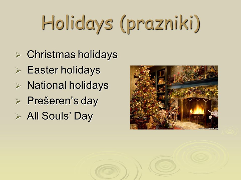 Holidays (prazniki)  Christmas holidays  Easter holidays  National holidays  Prešeren's day  All Souls' Day