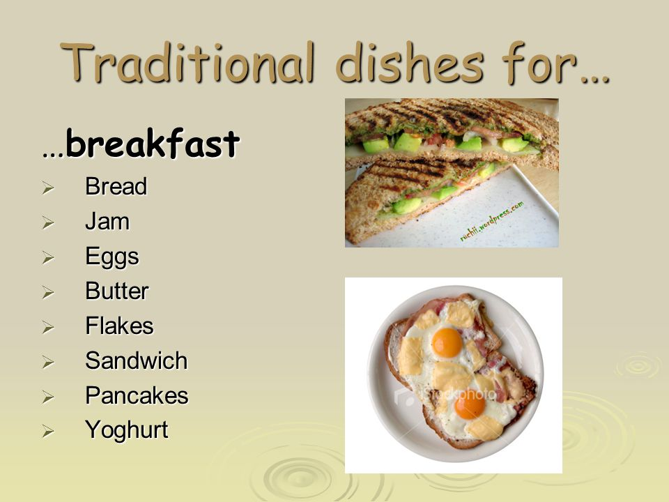 Traditional dishes for… …breakfast  Bread  Jam  Eggs  Butter  Flakes  Sandwich  Pancakes  Yoghurt