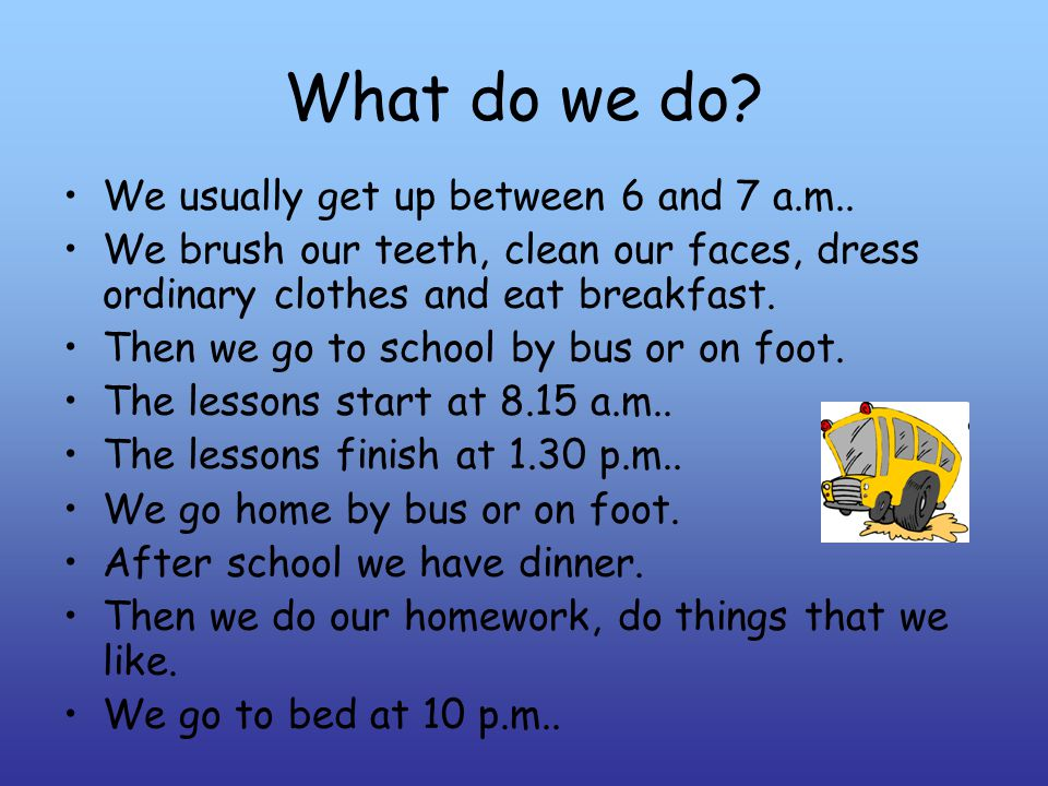 What do we do. We usually get up between 6 and 7 a.m..