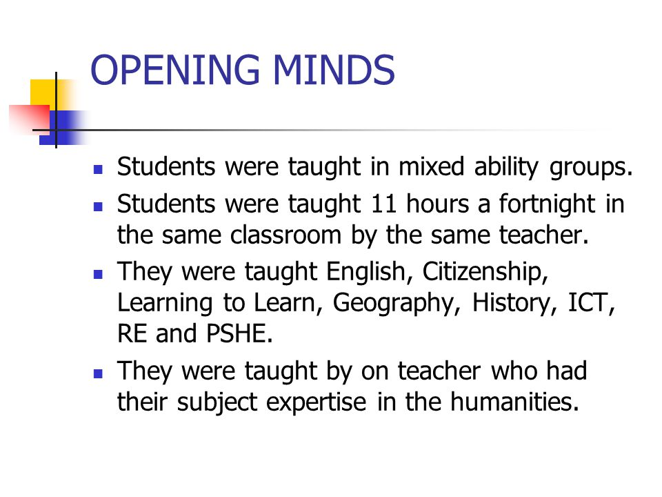OPENING MINDS Students were taught in mixed ability groups.