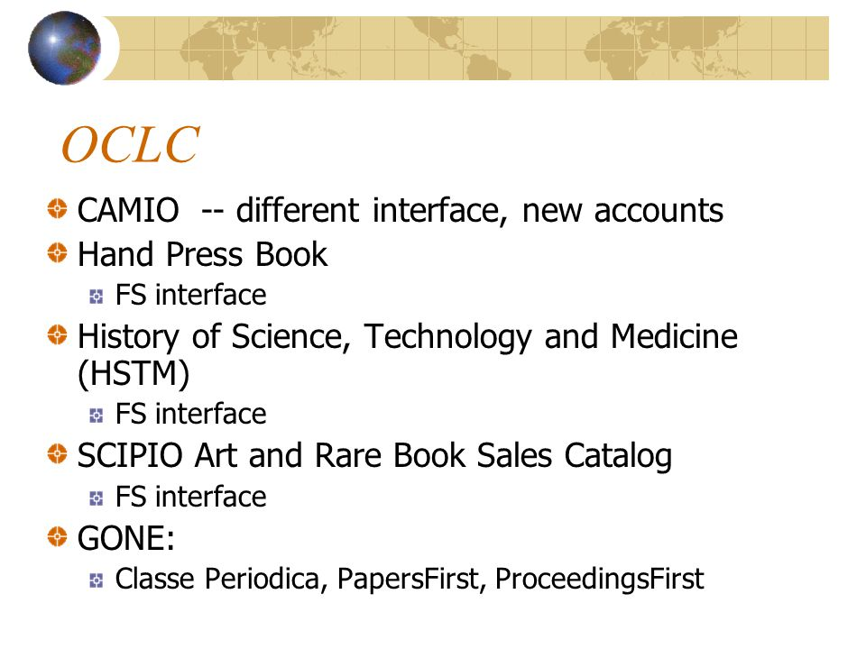 OCLC CAMIO -- different interface, new accounts Hand Press Book FS interface History of Science, Technology and Medicine (HSTM) FS interface SCIPIO Ar