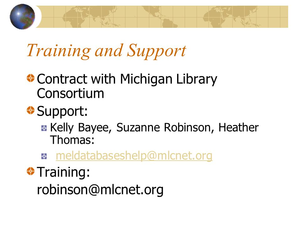 Training and Support Contract with Michigan Library Consortium Support: Kelly Bayee, Suzanne Robinson, Heather Thomas: meldatabaseshelp@mlcnet.org Tra