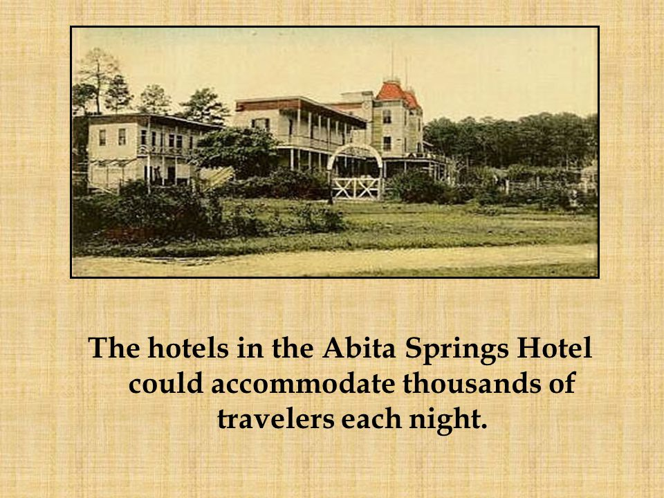 The hotels in the Abita Springs Hotel could accommodate thousands of travelers each night.