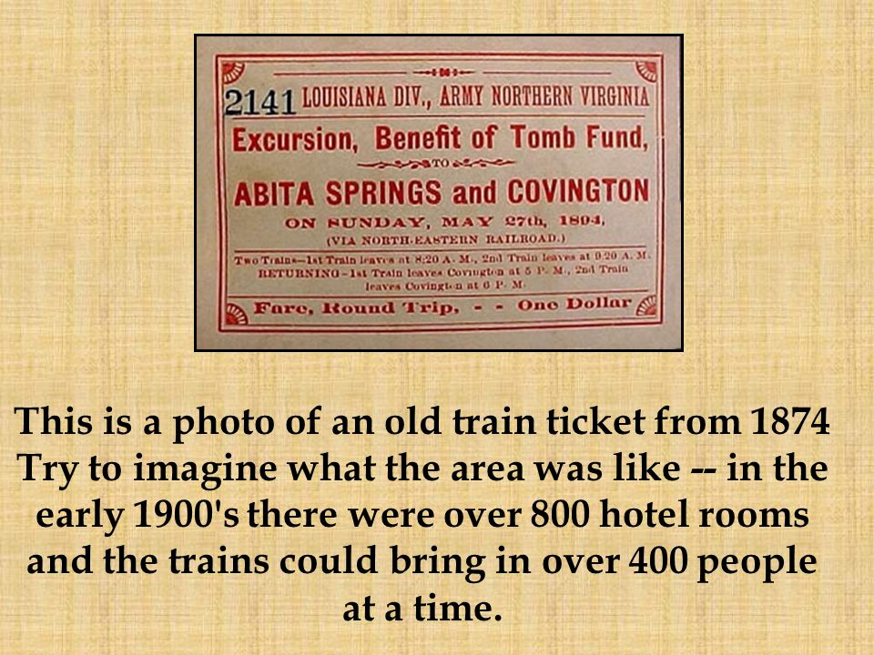 This is a photo of an old train ticket from 1874 Try to imagine what the area was like -- in the early 1900's there were over 800 hotel rooms and the