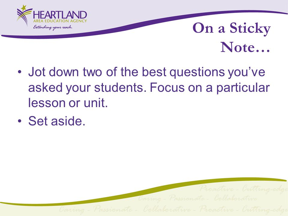On a Sticky Note… Jot down two of the best questions you've asked your students.