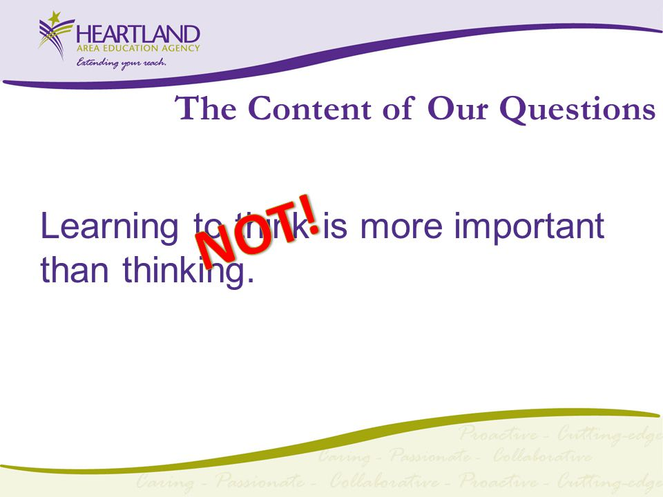 The Content of Our Questions Learning to think is more important than thinking.