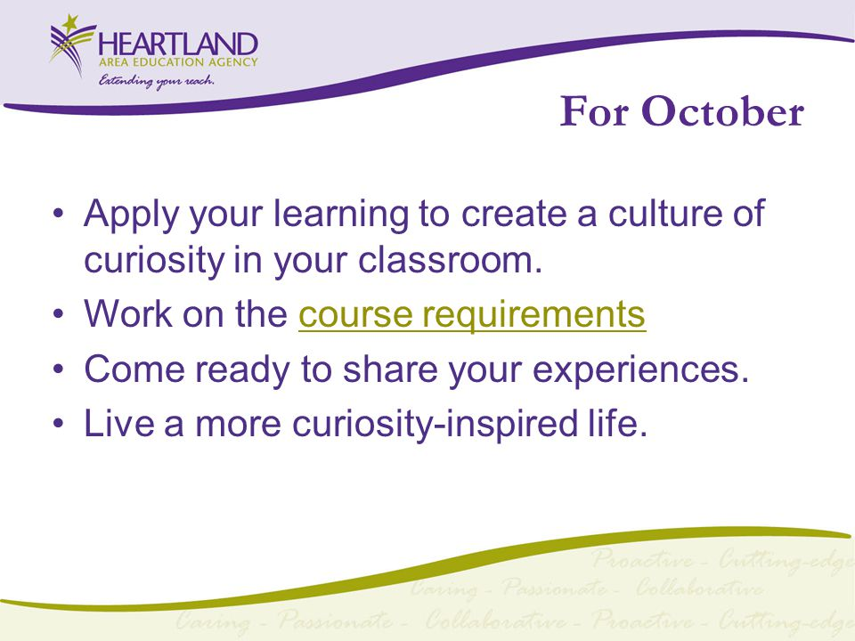 For October Apply your learning to create a culture of curiosity in your classroom.