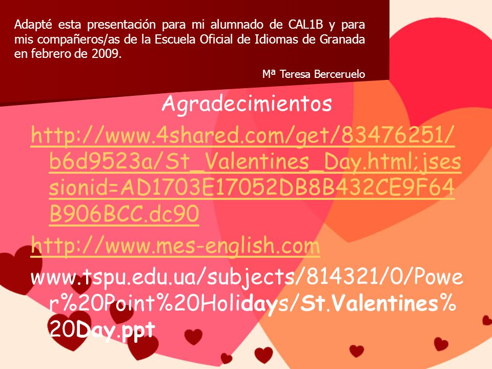 Agradecimientos http://www.4shared.com/get/83476251/ b6d9523a/St_Valentines_Day.html;jses sionid=AD1703E17052DB8B432CE9F64 B906BCC.dc90 http://www.mes