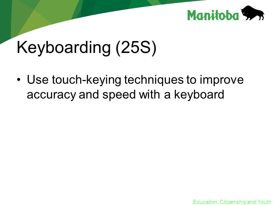 Education, Citizenship and Youth Keyboarding (25S) Use touch-keying techniques to improve accuracy and speed with a keyboard