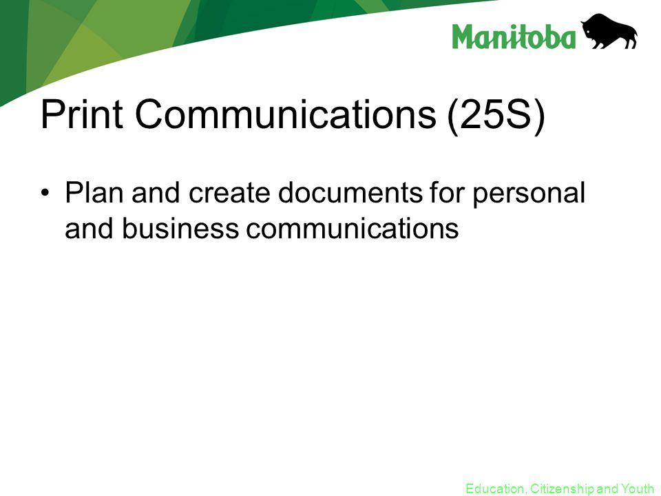Education, Citizenship and Youth Print Communications (25S) Plan and create documents for personal and business communications