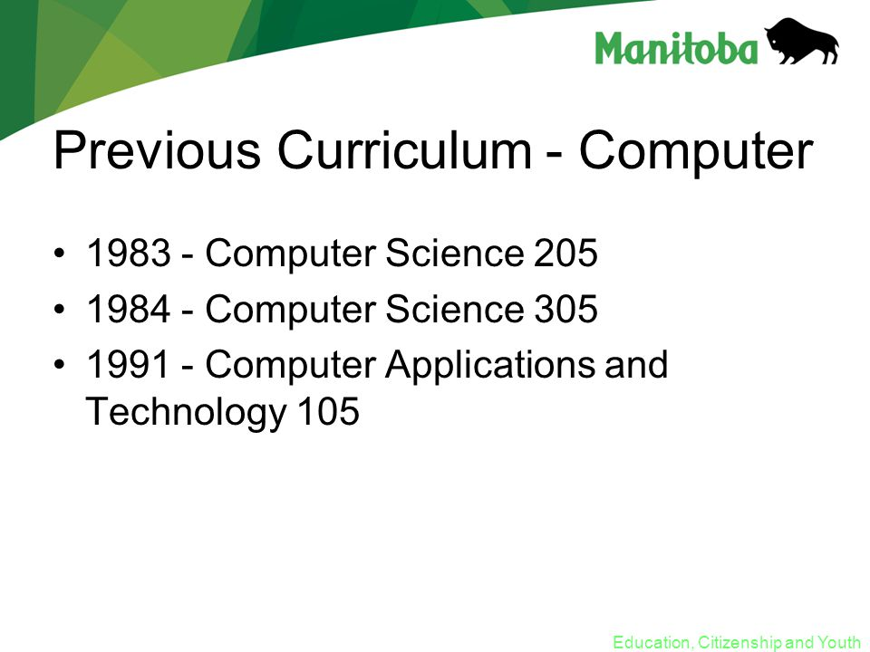 Education, Citizenship and Youth Previous Curriculum - Computer 1983 - Computer Science 205 1984 - Computer Science 305 1991 - Computer Applications and Technology 105