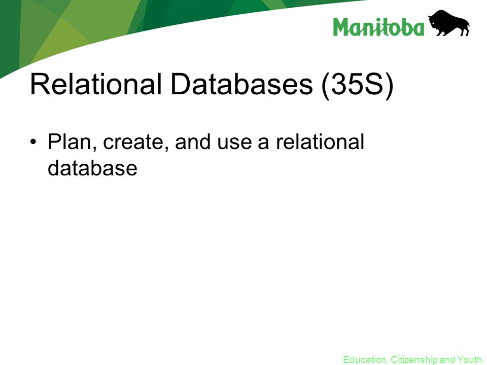 Education, Citizenship and Youth Relational Databases (35S) Plan, create, and use a relational database