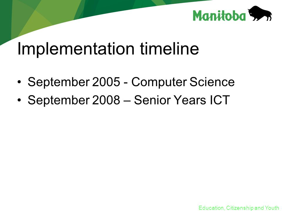 Education, Citizenship and Youth Implementation timeline September 2005 - Computer Science September 2008 – Senior Years ICT
