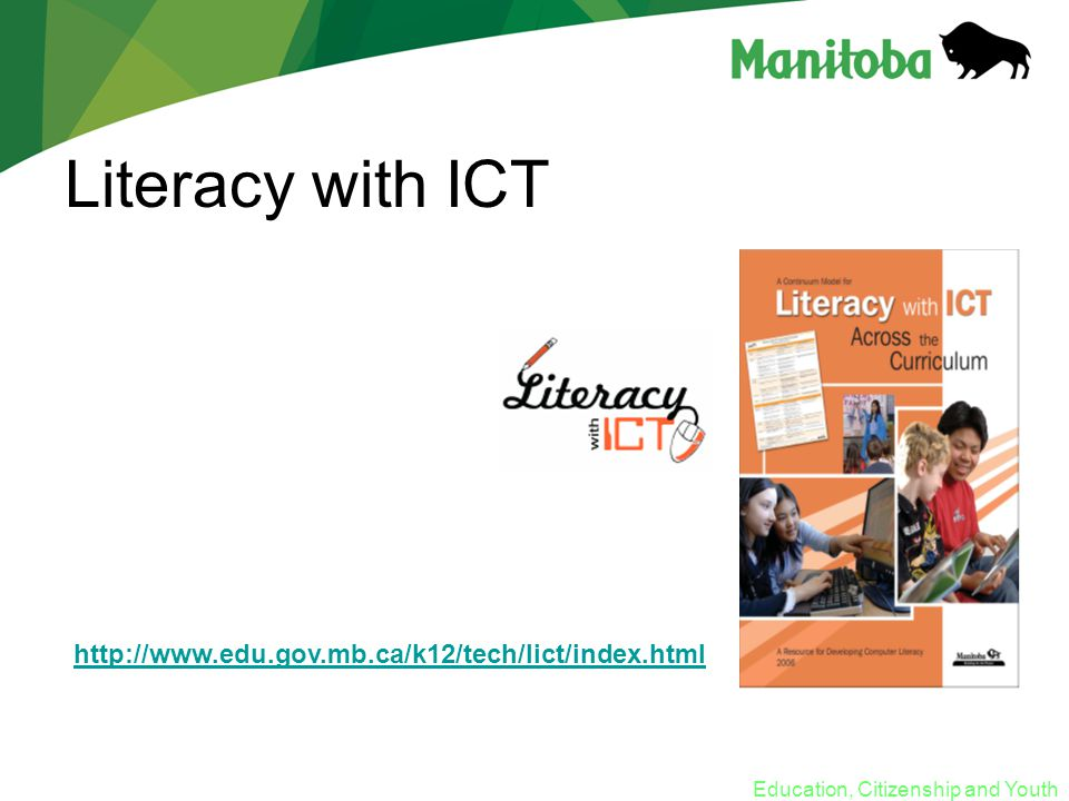 Education, Citizenship and Youth Literacy with ICT http://www.edu.gov.mb.ca/k12/tech/lict/index.html