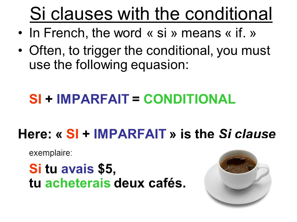 Si clauses with the conditional In French, the word « si » means « if.