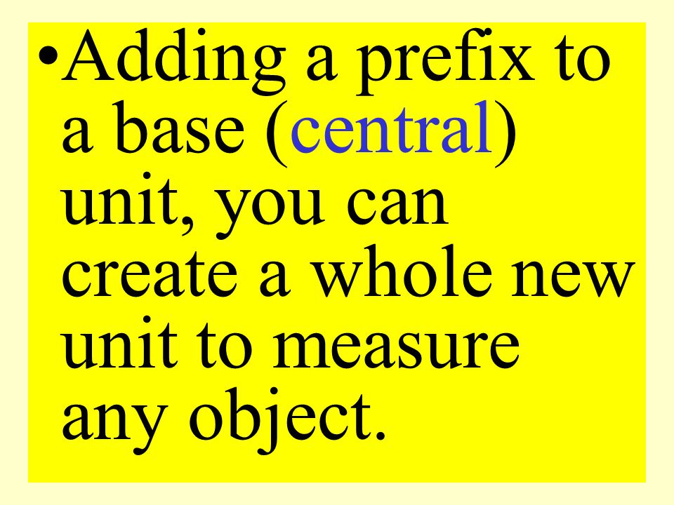 Every type of measurement has a base or central unit.