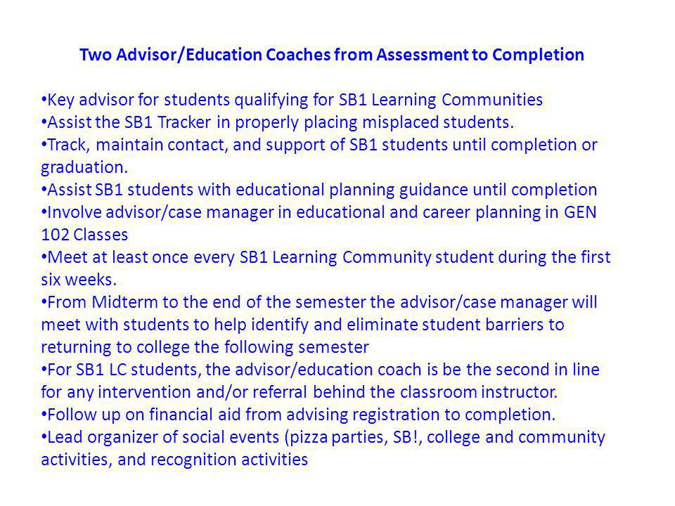 Two Advisor/Education Coaches from Assessment to Completion Key advisor for students qualifying for SB1 Learning Communities Assist the SB1 Tracker in properly placing misplaced students.