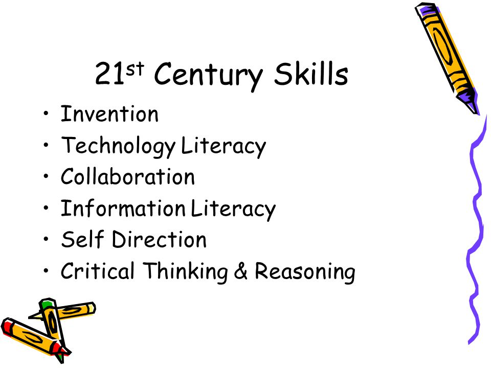 21 st Century Skills Invention Technology Literacy Collaboration Information Literacy Self Direction Critical Thinking & Reasoning