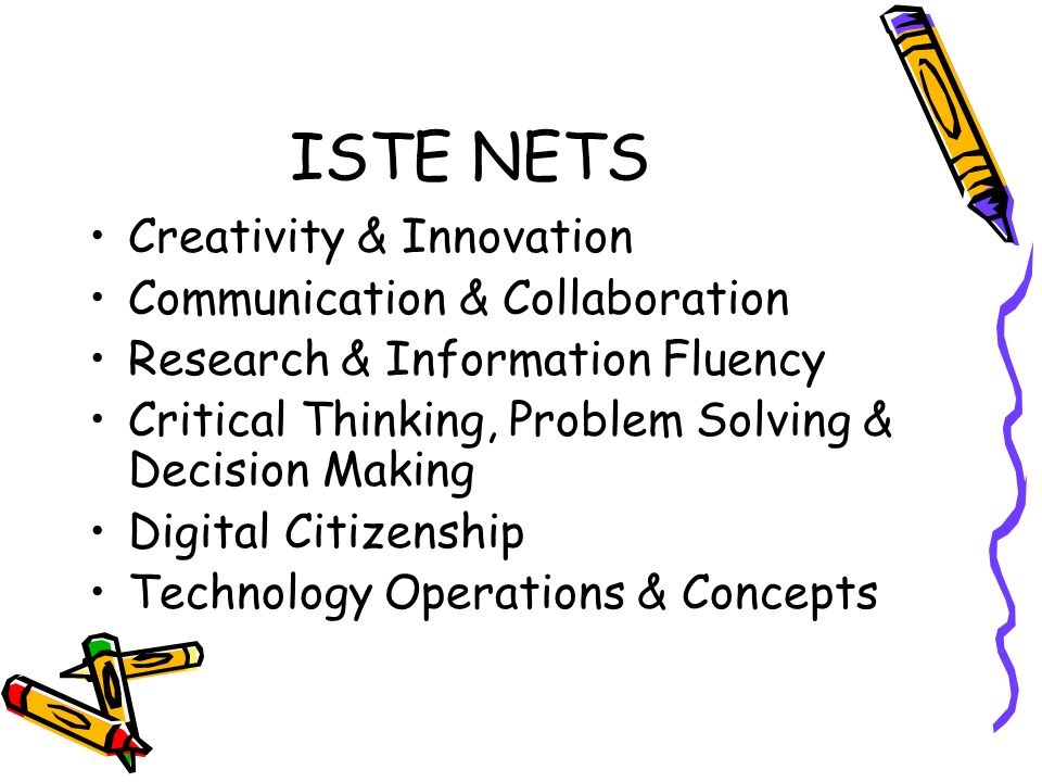ISTE NETS Creativity & Innovation Communication & Collaboration Research & Information Fluency Critical Thinking, Problem Solving & Decision Making Digital Citizenship Technology Operations & Concepts