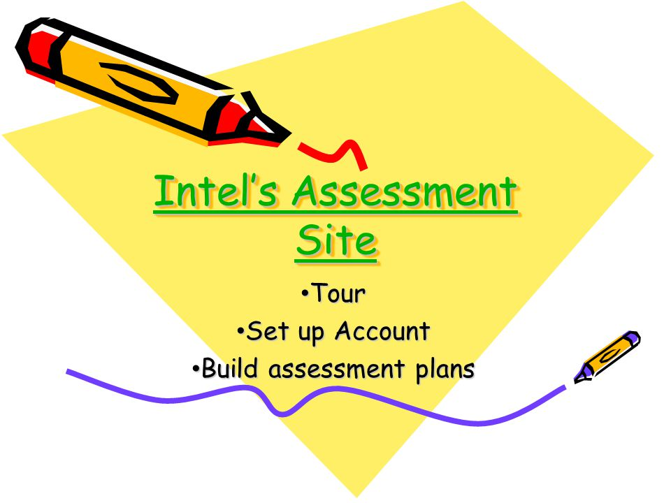 Intel's Assessment Site Intel's Assessment Site Intel's Assessment Site Intel's Assessment Site Tour Tour Set up Account Set up Account Build assessment plans Build assessment plans
