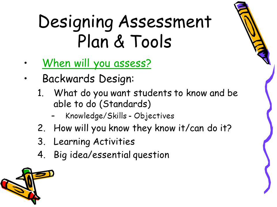 Designing Assessment Plan & Tools When will you assess.