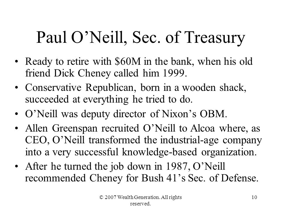 © 2007 Wealth Generation. All rights reserved. 10 Paul O'Neill, Sec.
