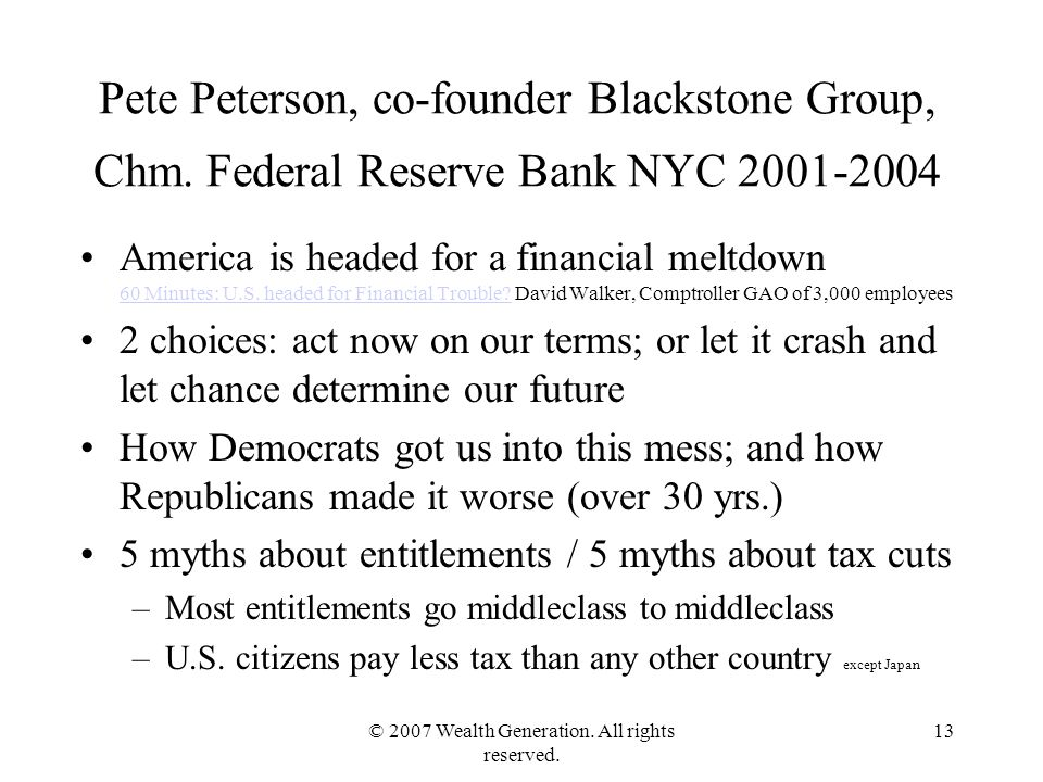© 2007 Wealth Generation. All rights reserved. 13 Pete Peterson, co-founder Blackstone Group, Chm.