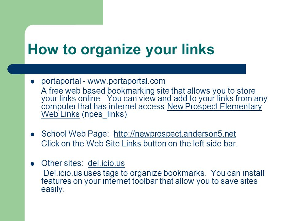 How to organize your links portaportal - www.portaportal.com A free web based bookmarking site that allows you to store your links online.