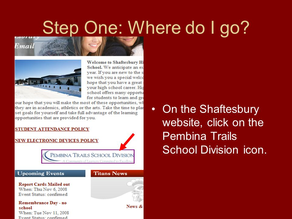 Step One: Where do I go? On the Shaftesbury website, click on the Pembina Trails School Division icon.