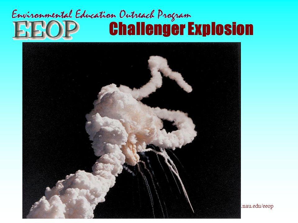 www.nau.edu/eeop Challenger Explosion