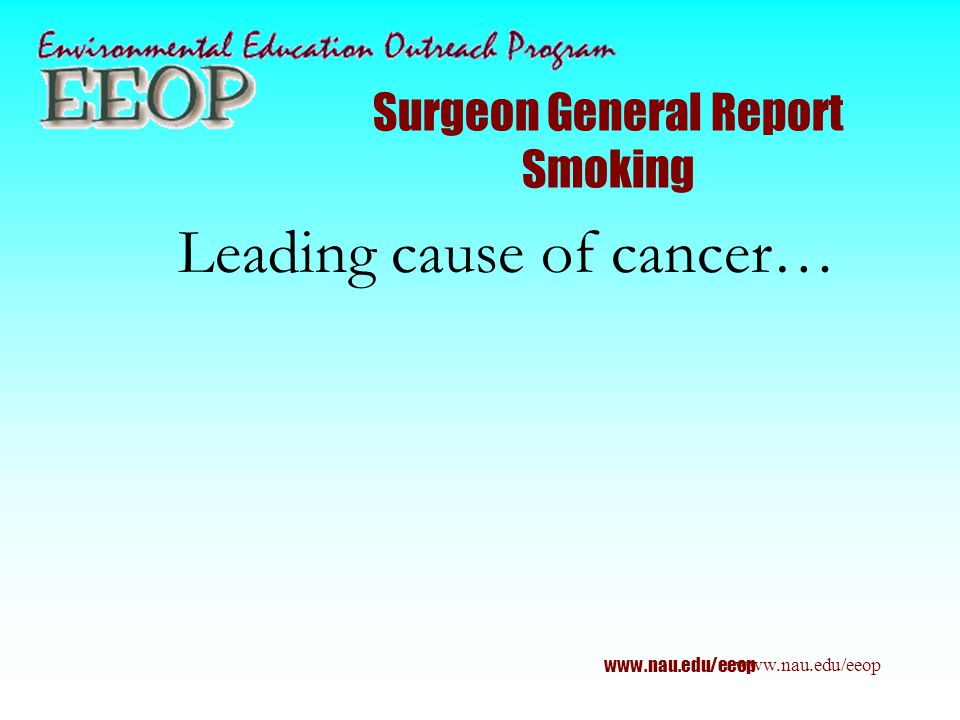 Surgeon General Report Smoking Leading cause of cancer…
