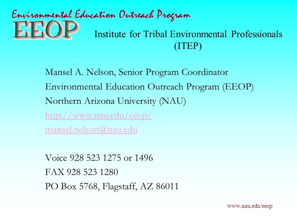 www.nau.edu/eeop Institute for Tribal Environmental Professionals (ITEP) Mansel A. Nelson, Senior Program Coordinator Environmental Education Outreach