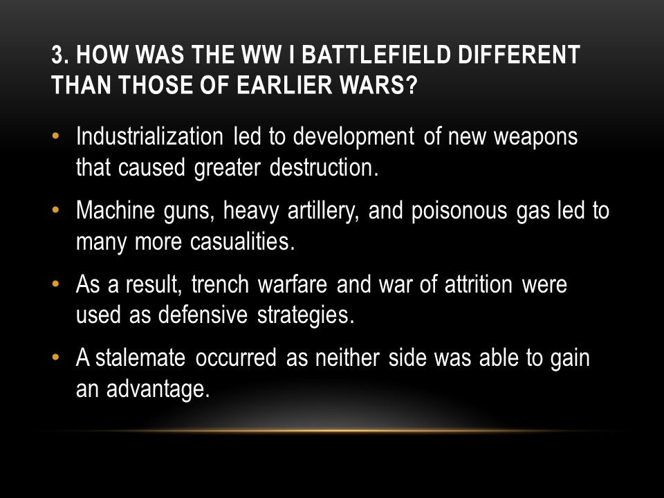 3.HOW WAS THE WW I BATTLEFIELD DIFFERENT THAN THOSE OF EARLIER WARS.