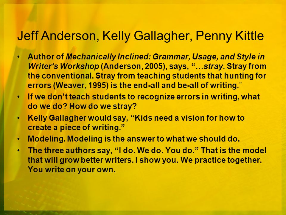 Jeff Anderson, Kelly Gallagher, Penny Kittle Author of Mechanically Inclined: Grammar, Usage, and Style in Writer's Workshop (Anderson, 2005), says, …stray.