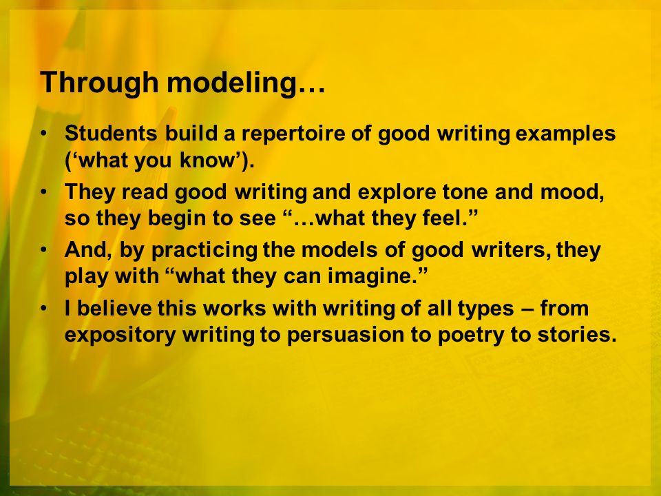 Through modeling… Students build a repertoire of good writing examples ('what you know').