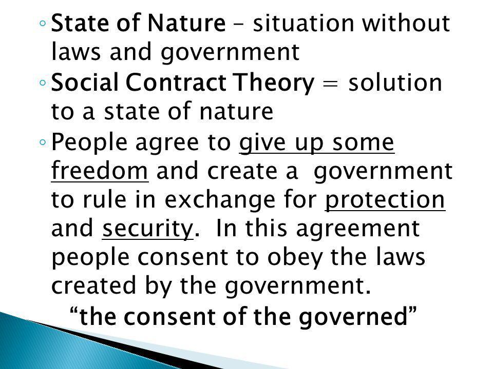 ◦ State of Nature – situation without laws and government ◦ Social Contract Theory = solution to a state of nature ◦ People agree to give up some free