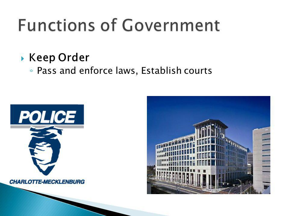  Keep Order ◦ Pass and enforce laws, Establish courts