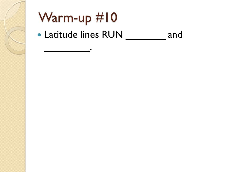 Warm-up #10 Latitude lines RUN _______ and ________.